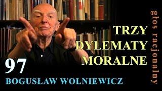 Bogusław Wolniewicz 97 TRZY DYLEMATY MORALNE