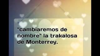 Cambiaremos de nombre la trakalosa de Monterrey (letra).