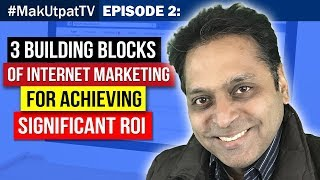 3 Building Blocks of Internet Marketing and Achieving ROI through it