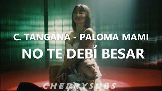 C. Tangana, Paloma Mami - No Te Debí Besar | Letra