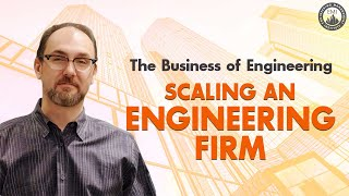 The Business of Engineering – Scaling an Engineering Firm