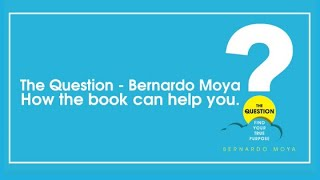 The Question - Bernardo Moya | How the book can help you.