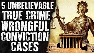 5 UNBELIEVABLE True Crime WRONGFUL CONVICTION Cases