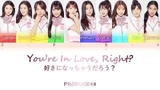 PRODUCE48 - You're In Love, Right? [好きになっちゃうだろう?] [Color Coded Lyrics - Kan/Rom/Eng]