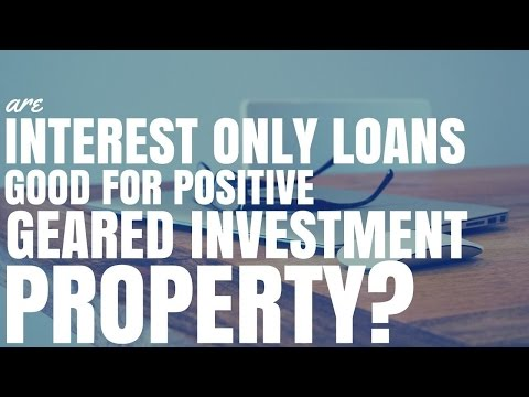 Video Are Interest Only Loans Good For Positively Geared Investment Property? (Ep129)