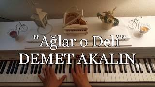 Ağlar O Deli...DEMET AKALIN (Piyano Cover)piyano Ile çalınan şarkılar
