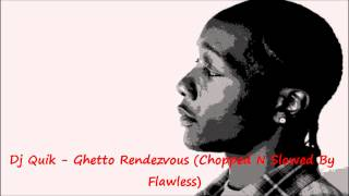 Dj Quik - Ghetto Rendezvous (Chopped N Slowed By Flawless)