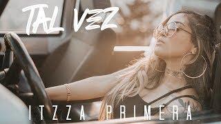 Itzza Primera    Tal Vez (Video Oficial)