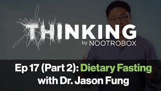 THINKING Podcast || Episode 17 (Part 2): Dietary Fasting with Dr. Jason Fung