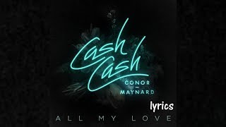 Cash Cash - All My Love feat. Conor Maynard (lyrics)