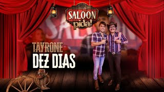 TAYRONE - DEZ DIAS - SALOON PIDA!