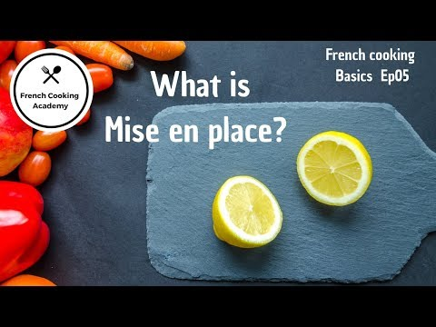 Mise en Place Explained (theory of food preparation) – French Cooking Basics Ep05