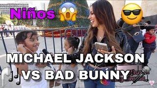 MICHAEL JACKSON VS BAD BUNNY/ ¿QUIEN ES MAS FAMOSO?/NIÑOS /CUANTO SABEN/