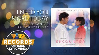 I Need You More Today - Caleb Santos (Official Lyric Video) | Encounter OST