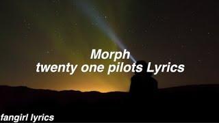 Morph    twenty one pilots Lyrics