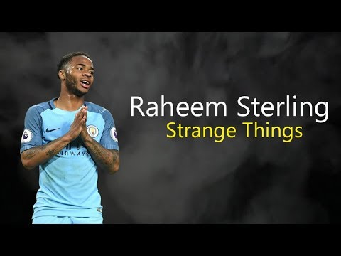 Raheem Sterling - Strange Things | 2018
