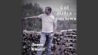 Jason Kincel God Made A Hometown
