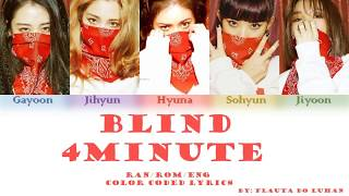 4MINUTE - Blind (Han/Rom/Eng Color Coded Lyrics) | By Flauta do Luhan
