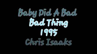 Baby Did A Bad, Bad Thing - Chris Isaaks - lyrics