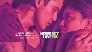 NEVER NOT LOVE YOU | 2018 | HD Trailer, with Nadine Lustre and James Reid