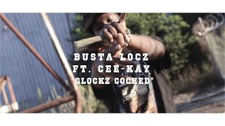 Busta Locz Ft. CeeKay - Glockz Cocked | Official Video | Shot By. @JayeDuce