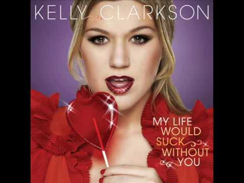 Kelly Clarkson S My Life Would Suck Without You Is