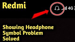 Redmi Showing Headphone Symbol Problem Solved