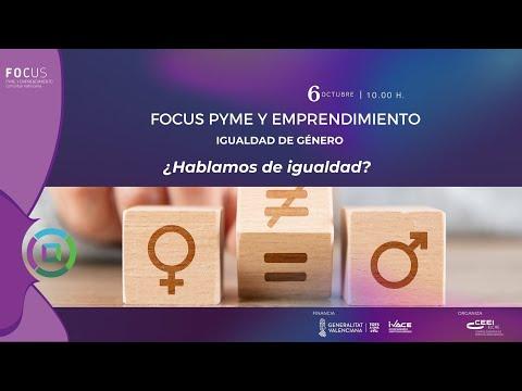 Apertura institucional-Focus Pyme y Emprendimiento Igualdad de Género: ¿Hablamos de igualdad?[;;;][;;;]