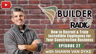 How to Recruit & Train Incredible Employees for Your Construction Business