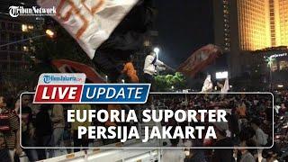 LIVE UPDATE: Euforia The Jakmania di Bundaran HI seusai Persija Jakarta Menang di Piala Menpora