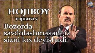 Hojiboy Tojiboyev - Bozorda savdolashib xarid qiling, savdolashmasangiz sizni lox diydi!