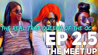 Content of the Week: The Real Trap Queenz of the OC | Season 2 • EP 2.5: The Meet Up