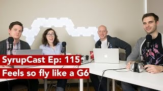 SyrupCast Podcast Ep  115:  Feels so fly like a G6