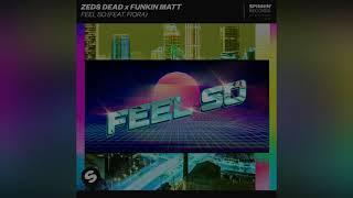 Zeds Dead x Funkin Matt - Feel So (feat. Fiora)