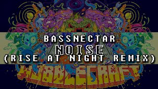 Bassnectar - Noise (Rise At Night Remix)