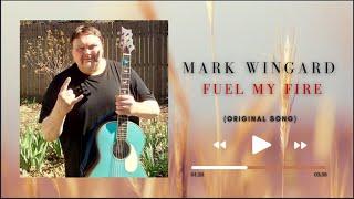 Original song- fuel My fire | Mark wingard