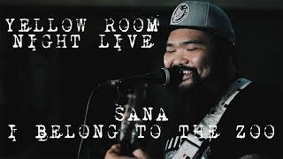 Sana   I Belong To The Zoo (Live At Saguijo) | Yellow Room Night Live