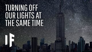 What If Everyone Turned off Their Lights at the Same Time?
