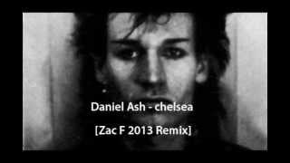 Daniel Ash - Chelsea [Zac F 2013 Remix]