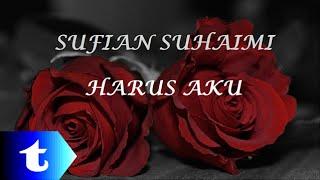 Sufian Suhaimi - Harus Aku (lirik)