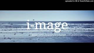 SawanoHiroyuki[nZk]Aimer -i-mage