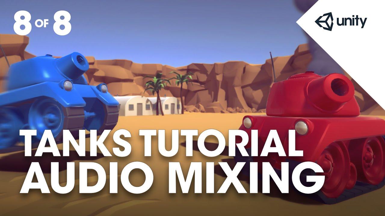 TANKS! Unity Tutorial - Phase 8 of 8 - Audio Mixing