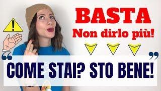 """SMETTILA Di Dire """"Come Stai?"""" """"Sto Bene"""" (ALTERNATIVE)   Parla ITALIANO Come Un VERO Nativo! 😉"""