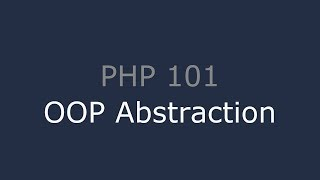 PHP 101 - OOP Abstraction