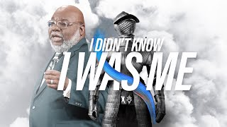 I Didn't Know I Was Me - Bishop T.D. Jakes [September 29, 2019]