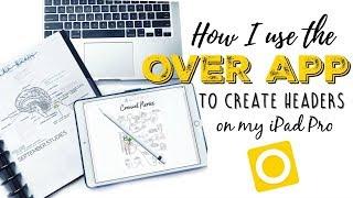 ☆ HOW I CREATE GOODNOTES HEADERS ON MY IPAD PRO | Over App Tutorial | September Studies