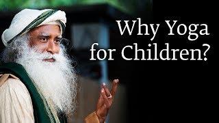 Why Yoga for Children? | Sadhguru