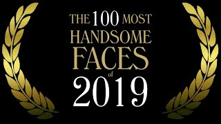 The 100 Most Handsome Faces of 2019