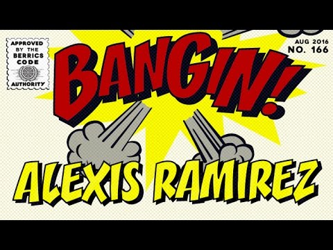 Alexis Ramirez - Bangin!