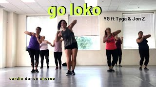 Go Loko By YG Ft Tyga & Jon Z|| Cardio Dance Party With Berns